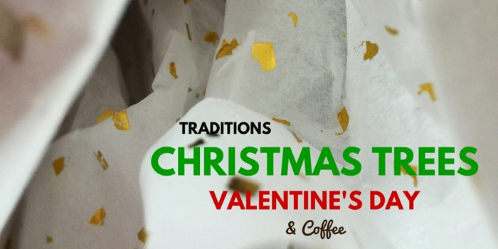 Traditions, Christmas Trees, Valentines Day, and Coffee © www.roastedbeanz.com #StarbucksCoffeeBlogger #ad